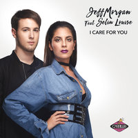 I Care For You — Jeff Morgan, Jeff Morgan feat. Selin Louise