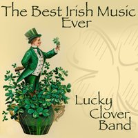 The Best Irish Music Ever — Lucky Clover Band