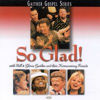 So Glad — Bill & Gloria Gaither