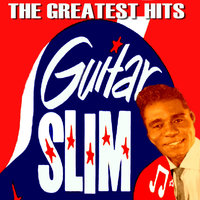 Guitar Slim: The Greatest Hits — Guitar Slim