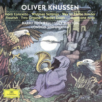Knussen Conducts Knussen — John Constable, London Sinfonietta, Barry Tuckwell, Oliver Knussen, Michael Collins, Christopher Van Kampen