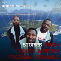 Stories from South Africa's Freedom Struggle — The Robben Island Singers