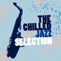 The Chilled Jazz Selection — Chilled Jazz Masters, @Jazz, Relaxing Instrumental Songs, @Jazz|Chilled Jazz Masters|Relaxing Instrumental Songs