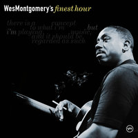 Wes Montgomery: Finest Hour — Wes Montgomery
