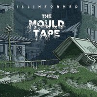 The Mould Tape — Illinformed