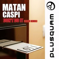 Don't do it Ziger Remix — Matan Caspi