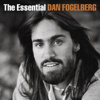 The Essential Dan Fogelberg — Dan Fogelberg