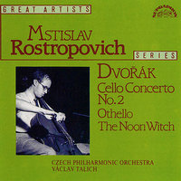 Dvořák: Cello Concerto No. 2, Othello, The Noon Witch — Мстислав Ростропович, Czech Philharmonic Orchestra, Václav Talich