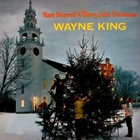 Have Yourself a Merry Little Christmas — Wayne King