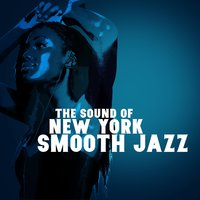 The Sound of New York: Smooth Jazz — New York Jazz Lounge, Relaxing Instrumental Jazz Academy, New York Jazz Lounge|Relaxing Instrumental Jazz Academy