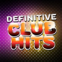 Definitive Club Hits — Ultimate Dance Hits