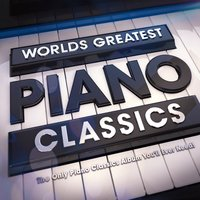 World's Greatest Piano Classics - The Only Piano Classics Album You Will Ever Need ! — сборник