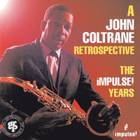 A John Coltrane Retrospective: The Impulse Years — John Coltrane