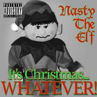 It's Christmas… Whatever! — Nasty The Elf