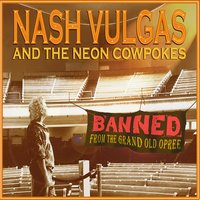 Nash Vulgas and the Neon Cowpokes: Banned from the Grand Old Opree - EP — Richard Allen, Nash Vulgas, Richard Allen, Nash Vulgas