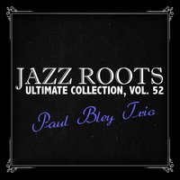 Jazz Roots Ultimate Collection, Vol. 52 — Paul Bley Trio