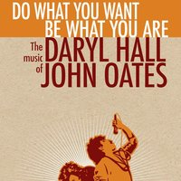 Do What You Want, Be What You Are: The Music of Daryl Hall & John Oates — Daryl Hall & John Oates, Daryl Hall & John Oates