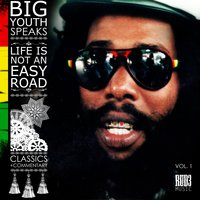 Big Youth Speaks: Life Is Not an Easy Road — Big Youth