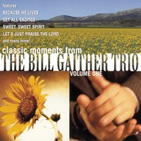 Classic Moments From The Bill Gaither Trio Vol. 1 — Bill Gaither