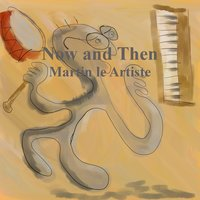 Now and Then — Martin le Artiste