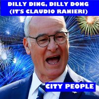 Dilly Ding, Dilly Dong (It's Claudio Ranieri) — City People