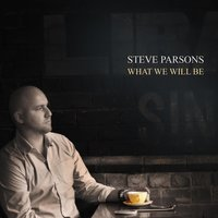 What We Will Be — Steve Parsons