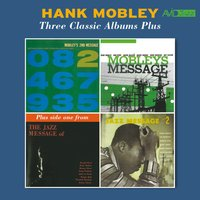 Three Classic Albums Plus (Mobley's Message / 2nd Message / Jazz Message No. 2) — Hank Mobley
