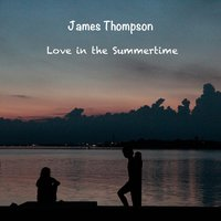 Love in the Summertime — James Thompson