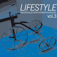 Lifestyle : Electronica Minimal Techno Tracks, Vol. 3 — сборник