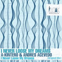 I Never Loose My Dreams — Andres Acevedo, A-Kintero, A-Kintero, Andres Acevedo