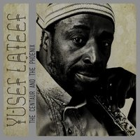 The Centaur and the Phoenix — Yusef Lateef
