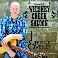 Welcome to the Whiskey Creek Saloon — Stephen Wesley