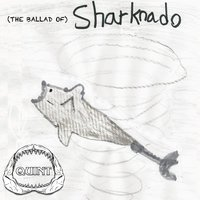 (The Ballad Of) Sharknado — Quint