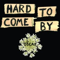 Hard to Come By — Oscar