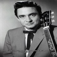 Johnny Cash Sings The Song That Made Him Famous - Johnny Cash — Johnny Cash