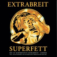 Superfett — Extrabreit