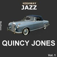Highway Jazz - Quincy Jones, Vol. 1 — Quincy Jones