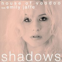 Shadows — Emily Jaffe & House of Voodoo