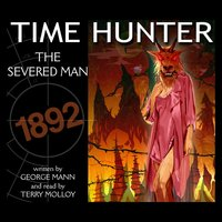 Time Hunter - The Severed Man — George Mann