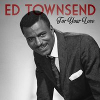 For Your Love — Ed Townsend