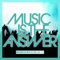 Music Is the Answer - Bigroom Edition 11 — сборник