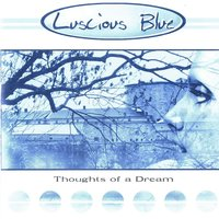 Thoughts of a Dream — Luscious Blue