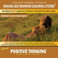 Positive Thinking: Combination of Subliminal & Learning While Sleeping Program (Positive Affirmations, Isochronic Tones & Binaural Beats) — Binaural Beat Brainwave Subliminal Systems