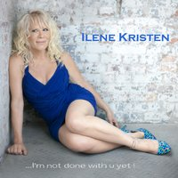 I'm Not Done With U Yet — Ilene Kristen