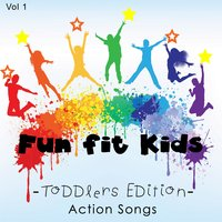 Fun Fit Kids - Toddlers Edition - Action Songs, Vol. 1 — Kiddie Fit