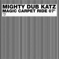 Magic Carpet Ride 07' — Mighty Dub Katz