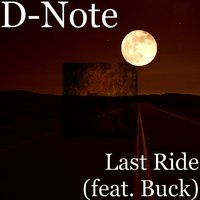 Last Ride (feat. Buck) — Buck, D-Note