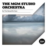 By the Beautiful Sea — The MGM Studio Orchestra