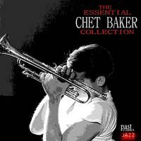 The Essential Chet Baker Collection — Chet Baker