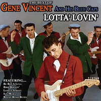Lotta' Lovin' Best Of Gene Vincent And His Blue Caps — Gene Vincent & His Blue Caps